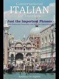 Conversational Italian for Travelers: Just the Important Phrases (with Restaurant Vocabulary and Idiomatic Expressions
