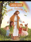 Jesus Said Come Follow Me