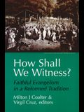 How Shall We Witness?: Faithful Evangelism in a Reformed Tradition