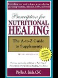 Prescription for Nutritional Healing: The A-To-Z Guide to Supplements