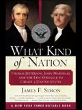 What Kind of Nation: Thomas Jefferson, John Marshall, and the Epic Struggle to Create a United States