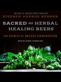Sacred and Herbal Healing Beers Lib/E: The Secrets of Ancient Fermentation