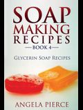 Soap Making Recipes Book 4: Glycerin Soap Recipes