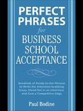 Perfect Phrases for Business School Acceptance: Hundreds of Ready-To-Use Phrases to Write the Attention-Grabbing Essay, Stand Out in an Interview, and