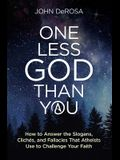 One Less God Than You: How to Answer the Slogans, Cliches, and Fallacies That Atheists Use to Challenge Your Faith