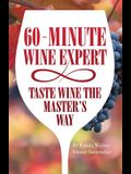 60 - Minute Wine Expert: Taste Wine The Master's Way