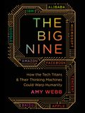Big Nine: How the Tech Titans and Their Thinking Machines Could Warp Humanity