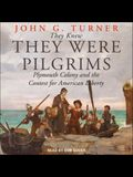 They Knew They Were Pilgrims Lib/E: Plymouth Colony and the Contest for American Liberty