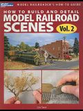 How to Build and Detail Model Railroad Scenes, Vol. 2