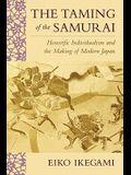 Taming of the Samurai: Honorific Individualism and the Making of Modern Japan