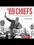 '69 Chiefs: A Team, a Season, and the Birth of Modern Kansas City