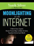 Moonlighting on the Internet: 5 World-Class Experts Reveal Proven Ways to Make an Extra Paycheck Online Each Month