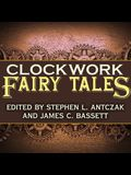Clockwork Fairy Tales Lib/E: A Collection of Steampunk Fables
