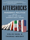 Aftershocks: Pandemic Politics and the End of the Old International Order