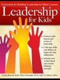 Leadership for Kids: Curriculum for Building Leadership in Gifted Learners (Grades 3-6)