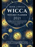 Wicca Book of Spells Witches' Planner 2021: A Wheel of the Year Grimoire with Moon Phases, Astrology, Magical Crafts, and Magic Spells for Wiccans and