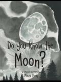 Do You Know the Moon?