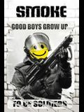 Smoke 1: Good Boys Grow Up To Be Soldiers