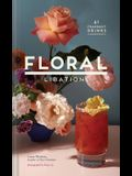 Floral Libations: 41 Fragrant Drinks + Ingredients (Flower Cocktails, Non-Alcoholic and Alcoholic Mixed Drinks and Mocktails Recipe Book