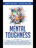 Mental Toughness: The Secrets To Build Your Mental Strength And True Grit, Grow Your Confidence And Self-Esteem, Improve Your Daily Habi