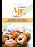 Instant Air Fryer Cookbook: Crispy, Easy and Mouth-watering Recipes That Anyone can do, From Beginners to Advanced. Burn Fat without Feeling Hungr