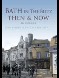Bath in the Blitz Then & Now: In Colour