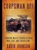Corpsman Up!: A Marine Medic Struggles with War, God, and Patriotism