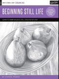 Drawing: Beginning Still Life: Learn to Draw Step by Step - 40 Page Step-By-Step Drawing Book