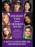 Straight Talk about Crooked Teeth: The New Orthodontics