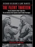The Filthy 13: From the Dustbowl to Hitler's Eagle's Nest: The 101st Airborne's Most Legendary Squad of Combat Paratroopers