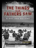 D-Day and Beyond: The Things Our Fathers Saw-The Untold Stories of the World War II Generation-Volume V