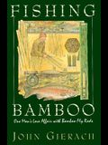 FISHING BAMBOO: One Man's Love Affair with Bamboo Fly Rods