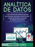 Analítica de datos: La guía definitiva de análisis de Big Data para empresas, técnicas de minería de datos, recopilación de datos y concep