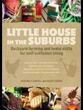 Little House in the Suburbs: Backyard Farming and Home Skills for Self-Sufficient Living