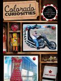 Colorado Curiosities: Quirky Characters, Roadside Oddities & Other Offbeat Stuff