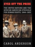 Eyes Off the Prize: The United Nations and the African American Struggle for Human Rights, 1944 1955