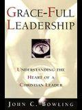 Grace-Full Leadership: Understanding the Heart of a Christian Leader