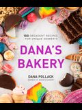 Dana's Bakery: 100 Decadent Recipes for Unique Desserts