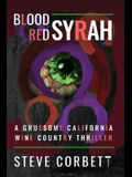 Blood Red Syrah: A Gruesome California Wine Country Thriller