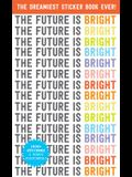 The Future Is Bright: The Dreamiest Sticker Book Ever!
