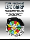 Your Personal Life Diary: Use Astrology to predict times of major changes in your life and sow, reap, and harvest your own crop without a birth