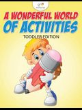 A Wonderful World of Activities Toddler Edition