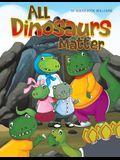 All Dinosaurs Matter