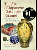 The Art of Japanese Cloisonne Enamel: History, Techniques and Artists, 1600 to the Present