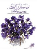 Decorating with Silk & Dried Flowers: Step-By-Step Guide for Making 80 Unique Arrangements