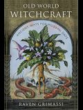 Old World Witchcraft: Ancient Ways for Modern Days
