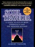 Soul Traveler: A Guide to Out-Of-Body Experiences and the Wanders Beyond