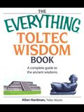 The Everything Toltec Wisdom Book: A Complete Guide to the Ancient Wisdoms