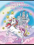 Unicorn Activity Book for Kids Ages 6-8: Unicorn Coloring Book, Dot to Dot, Maze Book, Kid Games, and Kids Activities