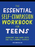 The Essential Self Compassion Workbook for Teens: Overcome Your Inner Critic and Fully Embrace Yourself